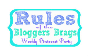 Rules of the Bloggers Brags Weekly Pinterest Party
