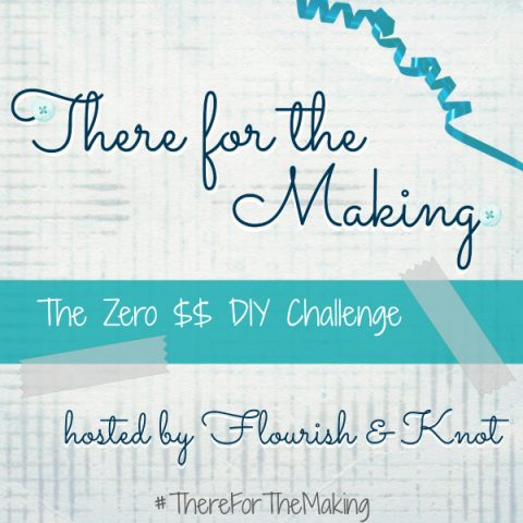There for the Making | The Zero Dollar DIY Challenge | February Edition | No-spend DIY and craft projects